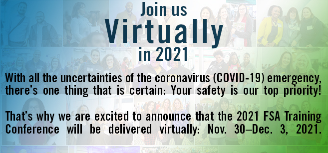 The 2021 FSA Training Conference will be virtual. Click for more information