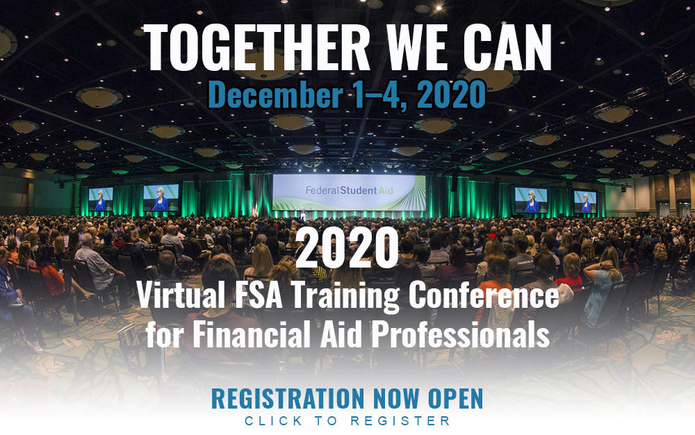 Click here to register for the 2020 FSA Training Conference for Financial Aid Professionals Dec. 1-4, 2020